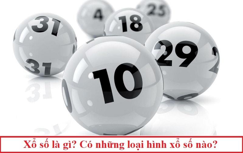 Xổ số là gì? Tổng hợp các loại hình xổ số ở Việt Nam